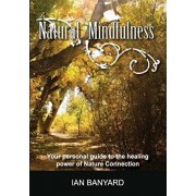 Natural Mindfulness: Your personal guide to the healing power of Nature Connection, Paperback/Banyard Ian