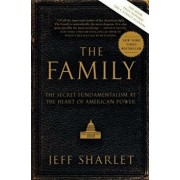 The Family: The Secret Fundamentalism at the Heart of American Power, Paperback/Jeff Sharlet