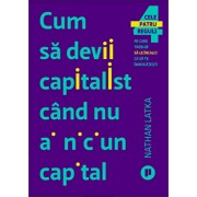 Cum sa devii capitalist cand nu ai niciun capital/Nathan Latka