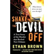 Shake the Devil Off: A True Story of the Murder That Rocked New Orleans, Paperback