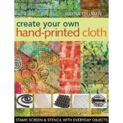 Create Your Own Hand-Printed Cloth: Stamp, Screen & Stencil with Everyday Objects, Paperback
