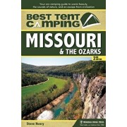 Best Tent Camping: Missouri and the Ozarks: Your Car-Camping Guide to Scenic Beauty, the Sounds of Nature, and an Escape from Civilization, Paperback/Steve Henry