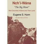 """Nch'i-W na, """"the Big River"""": Mid-Columbia Indians and Their Land, Paperback/Eugene S. Hunn"""