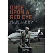 Once Upon a Red Eye: Life on the Road with Gordon Lightfoot, Hardcover/Richard Harison