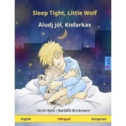Sleep Tight, Little Wolf - Aludj J l, Kisfarkas. Bilingual Children's Book (English - Hungarian), Paperback/Ulrich Renz