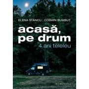 Acasa,pe drum.4 ani teleleu/Bumbut Cosmin,Stancu Elena