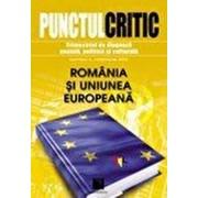 Punctul critic. Trimestrial de diagnoza sociala, politica si culturala (Nr. 6). Romania si Uniunea Europeana. Editie bilingva./***