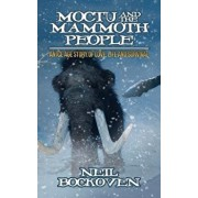 Moctu and the Mammoth People: An Ice Age Story of Love, Life and Survival, Paperback/Neil Bockoven