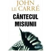 Cantecul misiunii - Cl - John Le Carre