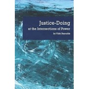 Justice-Doing at the Intersections of Power, Paperback/Vikki Reynolds