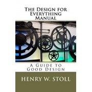 The Design for Everything Manual: A Guide to Good Design, Paperback/Henry W. Stoll