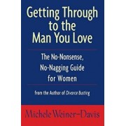 Getting Through to the Man You Love: The No-Nonsense, No-Nagging Guide for Women, Paperback/Michele Weiner-Davis