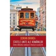 Statele Unite ale romanilor. Cartile calatoriilor romanesti in America in secolul XX/Dorian Branea