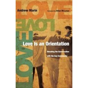 Love Is an Orientation: Elevating the Conversation with the Gay Community, Paperback/Andrew Marin