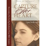 Capture Her Heart: Becoming the Godly Husband Your Wife Desires, Paperback/Lysa TerKeurst