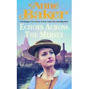 Echoes Across the Mersey. A poignant saga of love in a desperate time, Paperback/Anne Baker