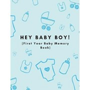 Hey Baby Boy! (First Year Baby Memory Book): Baby Milestones 1st Year Record Book for Newborn Son (Month by Month Baby Shower Gift Blue Edition), Paperback/Babybliss Press