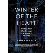 Winter of the Heart: Finding Your Way Through the Mystery of Grief, Paperback/Paula D'Arcy