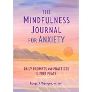 The Mindfulness Journal for Anxiety: Daily Prompts and Practices to Find Peace, Paperback/Tanya J., MS Ncc Peterson