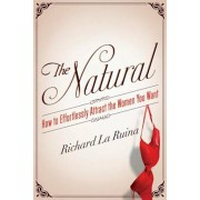 The Natural: How to Effortlessly Attract the Women You Want, Paperback/Richard La Ruina