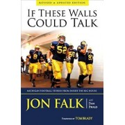 If These Walls Could Talk: Michigan Football Stories from Inside the Big House, Paperback/Jon Falk