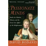 Passionate Minds: Emilie Du Chatelet, Voltaire, and the Great Love Affair of the Enlightenment, Paperback/David Bodanis
