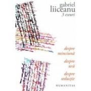 3 esesuri Despre minciuna. Despre ura. Despre seductie - Gabriel Liiceanu