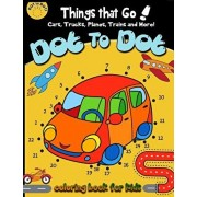 Dot to dot Things That Go! cars, trucks, planes, trains and more! coloring book for: Children Activity Connect the dots, Coloring Book for Kids Ages 2, Paperback/Activity for Kids Workbook Designer