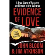 Evidence of Love: A True Story of Passion and Death in the Suburbs, Paperback/John Bloom
