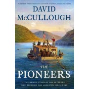Pioneers - The Heroic Story of the Settlers Who Brought the American Ideal West (McCullough David)(Cartonat) (9781501168680)
