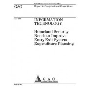 Information Technology: Homeland Security Needs to Improve Entry Exit System Expenditure Planning