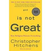 God Is Not Great: How Religion Poisons Everything, Paperback/Christopher Hitchens