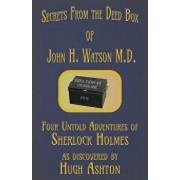 Secrets from the Deed Box of John H. Watson M.D.: Four Untold Adventures of Sherlock Holmes, Paperback/Hugh Ashton