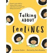 Talking about Feelings: A Book to Assist Adults in Helping Children Unpack, Understand and Manage Their Feelings and Emotions, Paperback/Jayneen Sanders