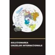 Solutionarea Crizelor Internationale - Teodor Frunzeti