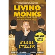 Living with the Monks: What Turning Off My Phone Taught Me about Happiness, Gratitude, and Focus, Paperback/Jesse Itzler