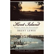 Remembering Kent Island: Stories from the Chesapeake, Hardcover/Brent Lewis