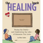 The Healing Book: Facing the Death-And Celebrating the Life-Of Someone You Love, Hardcover