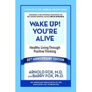 Wake Up! You're Alive: Healthy Living Through Positive Thinking: Healthy Living Through Positive Thinking, Paperback/Arnold Fox