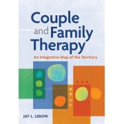 Couple and Family Therapy: An Integrative Map of the Territory, Hardcover