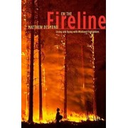 On the Fireline: Living and Dying with Wildland Firefighters, Paperback/Matthew Desmond