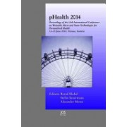 Phealth 2014 - Proceedings of the 11th International Conference on Wearable Micro and Nano Technologies for Personalized Health, 11-13 June 2014, Vie (9781614993926)