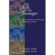 The Gift of the Stranger: Faith, Hospitality, and Foreign Language Learning, Paperback/David I. Smith
