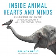 Inside Animal Hearts and Minds: Bears That Count, Goats That Surf, and Other True Stories of Animal Intelligence and Emotion, Hardcover