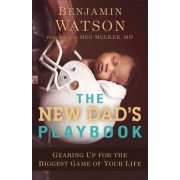 The New Dad's Playbook: Gearing Up for the Biggest Game of Your Life, Paperback