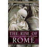 The Rise of Rome: The Making of the World's Greatest Empire, Paperback/Anthony Everitt