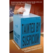 Tainted by Suspicion: The Secret Deals and Electoral Chaos of Disputed Presidential Elections/Fred Lucas