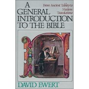 A General Introduction to the Bible: From Ancient Tablets to Modern Translations, Paperback/David Ewert