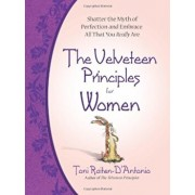The Velveteen Principles for Women: Shatter the Myth of Perfection and Embrace All That You Really Are, Hardcover/Toni Raiten-D'Antonio