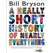 A Really Short History of Nearly Everything, Hardcover/Bill Bryson